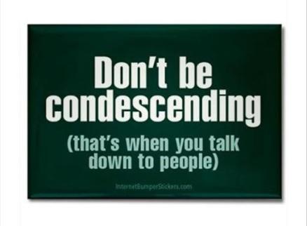 condecending